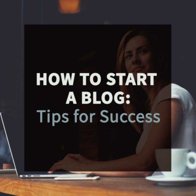 How to Start a Blog: Tips for Success